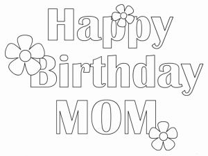 Happy Birthday Mommy Coloring Pages - I Love My Mommy Coloring Pages Best 25 Free Printable Happy Birthday Coloring Pages 13j